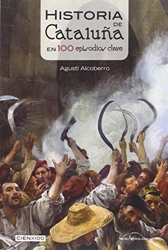 Portada del libro Historia De Cataluña En 100 Episodios Clave (Cien x 100)