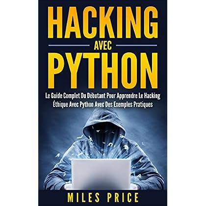Hacking Avec Python: Le Guide Complet Du Débutant Pour Apprendre Le Hacking Éthique Avec Python Avec Des Exemples Pratiques