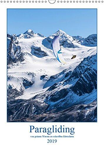 Paragliding - von grünen Wiesen zu schroffen Gletschen (Wandkalender 2019 DIN A3 hoch): Monatskalender, 14 Seiten, Flugsport, Gleitschirm (Monatskalender, 14 Seiten ) (CALVENDO Sport)