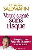 Votre santé sans risque / docteur Frédéric Saldmann | Saldmann, Frédéric (1953-....). Auteur