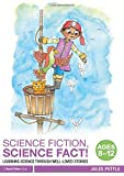 Science Fiction, Science Fact! Ages 8-12: Learning Science through Well-Loved Stories