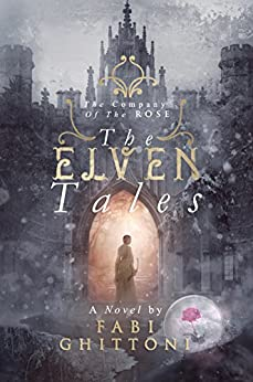 The Elven Tales: The Company of the Rose by [Ghittoni, Fabi]