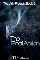 The Final Action (The Ark Project Book 3)