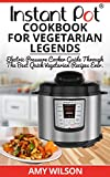 Instant Pot CookBook For Vegetarian Legends: Electric Pressure Cooker Guide Through The Best Vegetarian Recipes Ever (vegetarian, Instant pot slow cooker, ... dinner, snacks, SERIES 2) (English Edition)