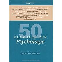 50 Klassiker der Psychologie: Die wichtigsten Werke von Alfred Adler, Sigmund Freud, Daniel Goleman, Karen Horney, William James, C.G. Jung, Jean ... Milgram, Martin Seligman und vielen anderen