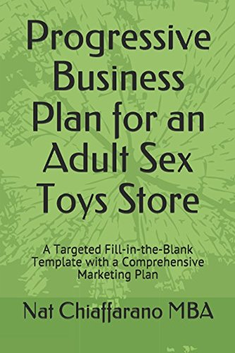 Progressive Business Plan for an Adult Sex Toys Store: A Targeted Fill-in-the-Blank Template with a Comprehensive Marketing Plan