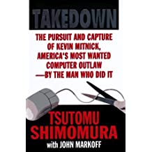 Takedown: the Pursuit and Capture of Kevin Mitnick, America's Most Wanted Man by Tsutomu Shimomura (1996-12-31)