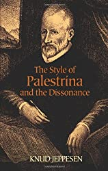 The Style Of Palestrina And The Dissonance (Dover Books on Music)