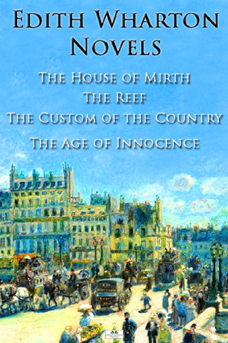 Edith Wharton Novels: The House of Mirth, The Reef, The Custom of the Country, The Age of Innocence (English Edition)