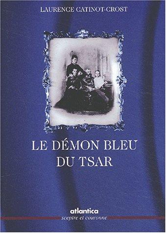 Le démon bleu du tsar. Katia, l'épouse du tsar libérateur par Laurence Catinot-Crost