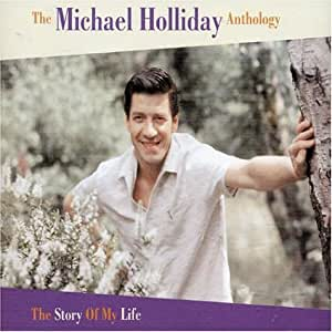The Michael Holliday Anthology: The Story Of My Life