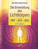 Die Entwicklung des Lichtkörpers: 1987 - 2012 - 2032 - Ein Praxisbuch