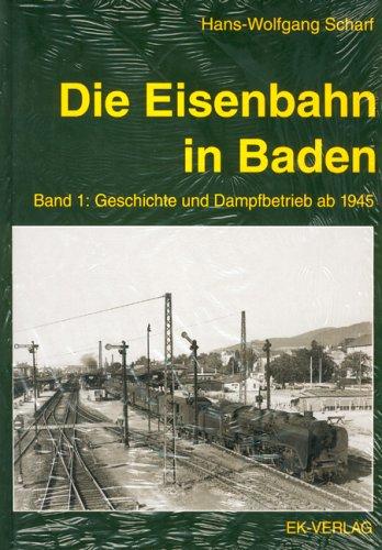 Die Eisenbahn in Baden, 2 Bde, Bd.1, Geschichte und Dampfbetrieb ab 1945