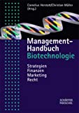 Management- Handbuch Biotechnologie. Strategien, Finanzen, Marketing, Recht.