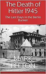 The Death of Hitler 1945: The Last Days in the Berlin Bunker