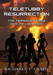 TELETUBBY RESURRECTION: The Teenage Years, Book one - Betrayed