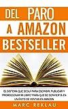 Libros Descargar PDF Del Paro a Amazon Bestseller El sistema que segui para escribir publicar y promocionar mi libro para que se convierta en un exito de ventas en Amazon (PDF y EPUB) Espanol Gratis