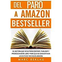 Del Paro a Amazon Bestseller: El sistema que seguí para escribir, publicar y promocionar mi libro para que se convierta en un éxito de ventas en Amazon