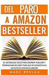 Descargar gratis Del Paro a Amazon Bestseller: El sistema que seguí para escribir, publicar y promocionar mi libro para que se convierta en un éxito de ventas en Amazon en .epub, .pdf o .mobi