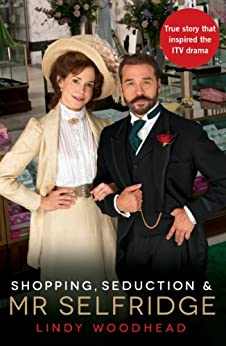 Shopping, Seduction & Mr Selfridge by [Woodhead, Lindy]