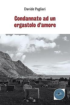 Condannato Ad Un Ergastolo D'amore por Davide Pagliari epub