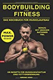 Bodybuilding und Fitness Das Kochbuch für Muskelaufbau 100 Rezepte für Muskelwachstum und Fettverbrennung Bonus: mit großem Ratgeber Teil