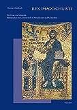 Rex Imago Christi: Der Dom von Monreale – Bildsprache und Zeremoniell in Mosaikkunst und Architektur (Reihe B: Studien und Perspektiven)
