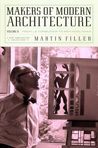 Makers of Modern Architecture Vol II: From Le Corbusier to Rem Koolhaas: 2 (New York Review Collections (Hardcover))
