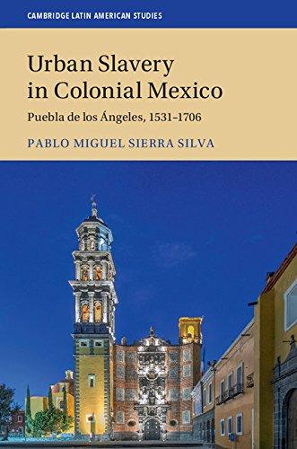 Descargar Epub Urban Slavery in Colonial Mexico: Puebla de los Ángeles, 1531–1706 (Cambridge Latin American Studies Book 109)