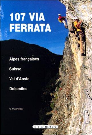 107 via ferrata : Alpes françaises, Suisse, Val d'Aoste, Dolomites
