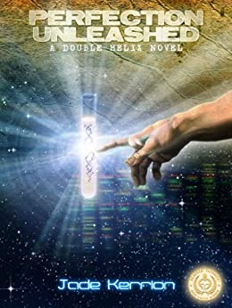 Perfection Unleashed (Book 1 of the Double Helix series): A Genetic Engineering Science Fiction Thriller Series by [Kerrion, Jade]