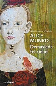 Demasiada felicidad par Alice Munro
