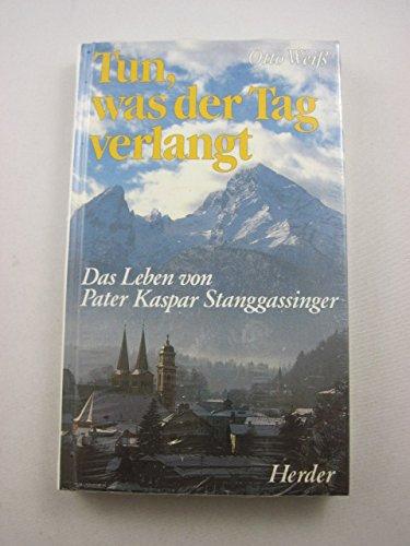 Tun, was der Tag verlangt. Das Leben des Pater Kaspar Stangassinger