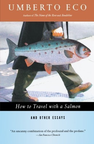 How to Travel with a Salmon & Other Essays (Harvest Book) by Umberto Eco (1995-09-15)