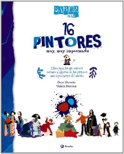 Saber más - 16 PINTORES muy, muy importantes (Castellano - A Partir De 8 Años - Álbumes - Saber Más) por Óscar Muinelo