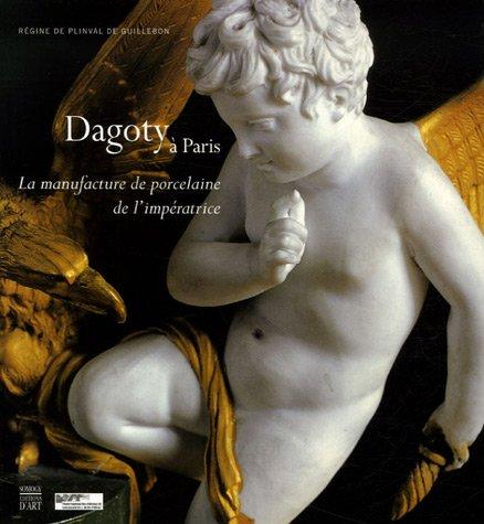 Dagoty à Paris : La manufacture de porcelaine de l'impératrice