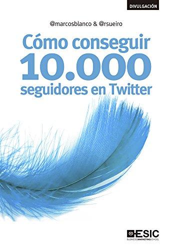 Cómo conseguir 10.000 seguidores en Twitter (Divulgación) por Marcos Blanco