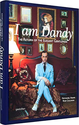I Am Dandy: The Return of the Elegant Gentleman par Nathaniel Adams