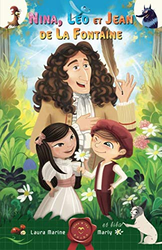Nina,Leo et Jean de La Fontaine: Nina et Leo à la rencontre des Auteurs par Laura Marine