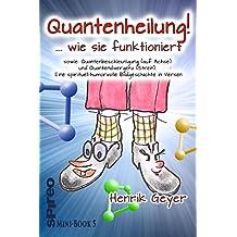 Quantenheilung! … wie sie funktioniert: sowie: Quantenbeschleunigung (auf Achse) und Quantendivergenz (Streit).  Eine spirituell-humorvolle Bildgeschichte in Versen
