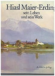 Hiasl Maier-Erding. Sein Leben und sein Werk 1894 - 1933. ,Herausgegeben vom Markt Prien am Chiemsee und dem Landkreis Erding. Erste Auflage.