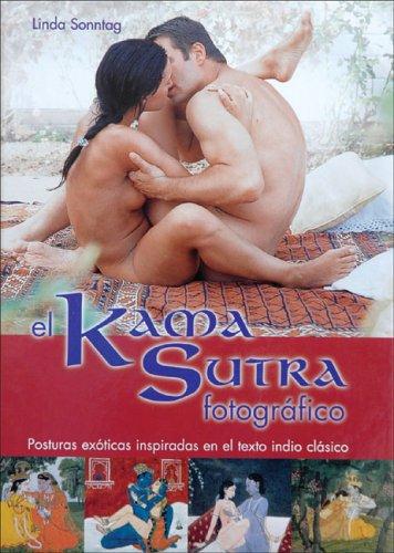 El Kama Sutra Fotografico / the Photographic Kama Sutra: Posturas Exoticas Inspiradas En El Texto Indio Clasico / Exotic Positions Inspired by the Classic Indian Text par LINDA SONNTAG