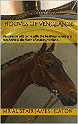 Hooves Of Vengeance: Vengeance will come with the beating hooves of a racehorse & the flash of assassins blade.