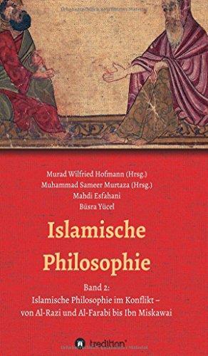 Islamische Philosophie: Band 2: Islamische Philosophie im Konflikt - von Al-Razi und Al-Farabi bis Ibn Miskawai