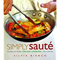 Simply Saute: Fast, Easy and Healthy Italian Cooking -- All