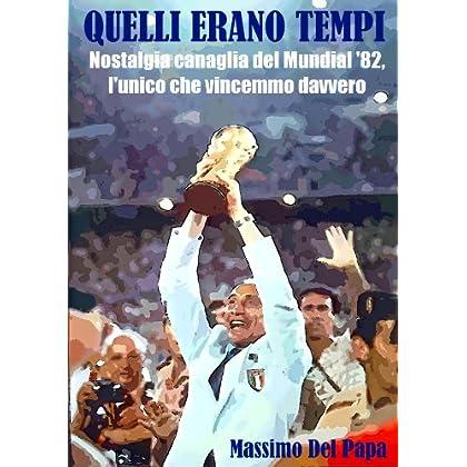 Quelli Erano Tempi: Nostalgia Canaglia Del Mundial '82, L'unico Che Vincemmo Davvero