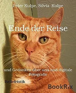 Ende der Reise: und Gedanken über uns und digitale Fotografie von [Peter Kulpe, Silvia Kulpe]