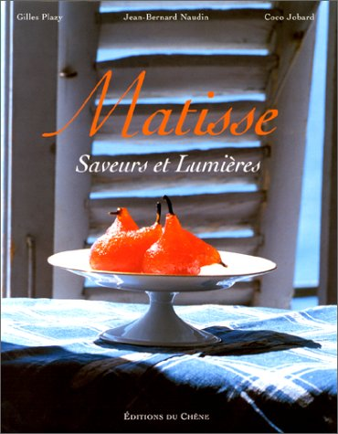 MATISSE. Saveurs et lumières par Gilles Plazy, Jean-Bernard Naudin