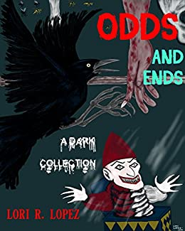 Odds And Ends: A Dark Collection by [Lopez, Lori R.]