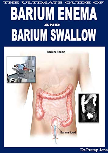 The Ultimate Guide of Barium Enema And Barium Swallow (English Edition)
